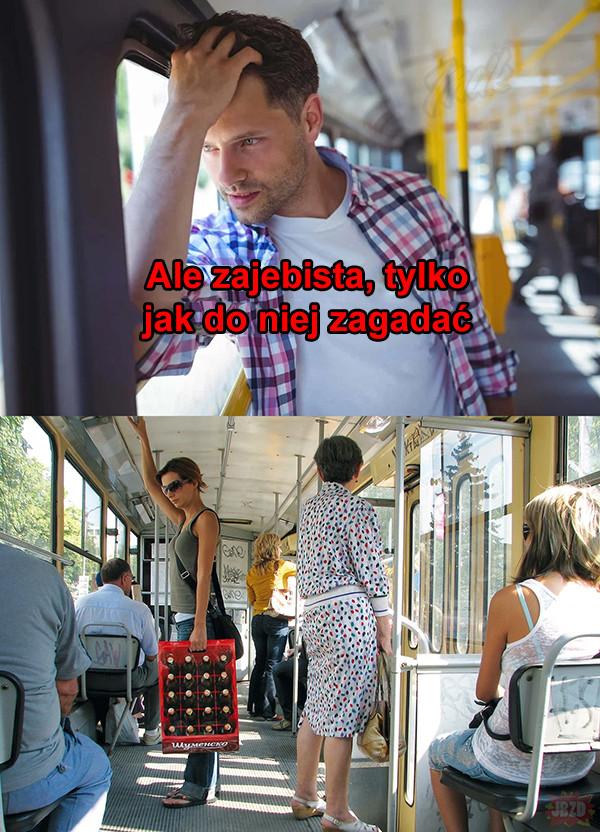 Kiedy zobaczysz fajną dziewczynę w tramwaju>